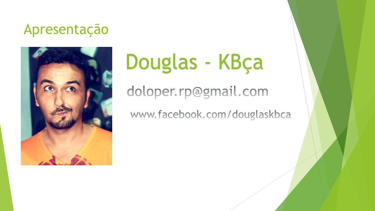 Douglas - KBça Apresentação doloper.rp@gmail.com