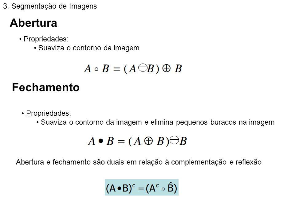 Abertura Fechamento 3. Segmentação de Imagens Propriedades: