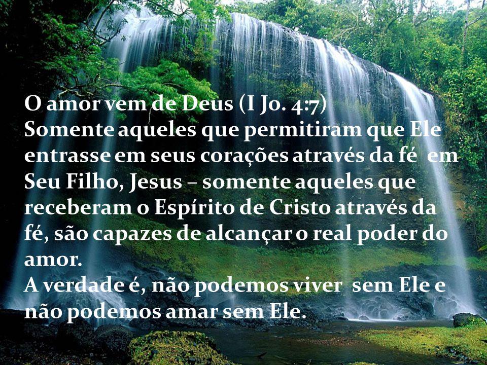 O amor vem de Deus (I Jo. 4:7)
