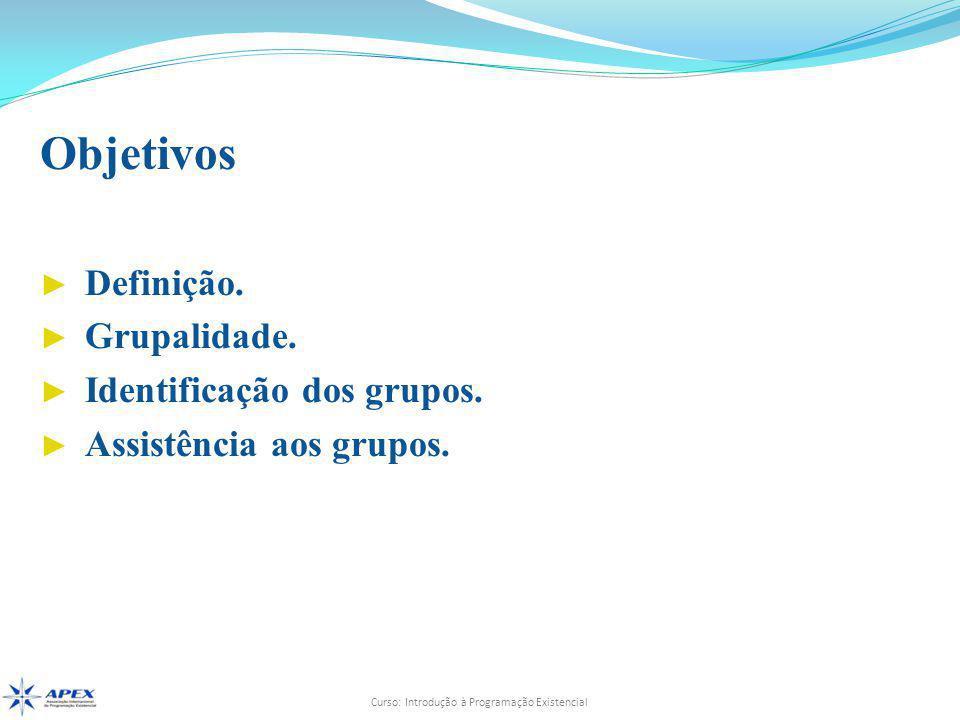 Objetivos Definição. Grupalidade. Identificação dos grupos.