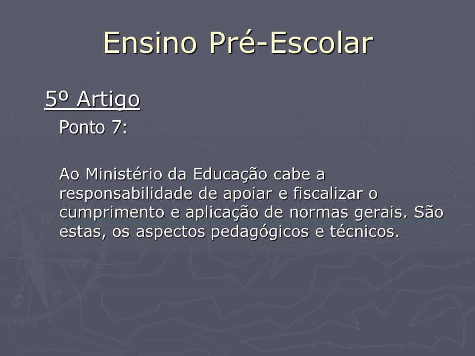 Ensino Pré-Escolar 5º Artigo Ponto 7: