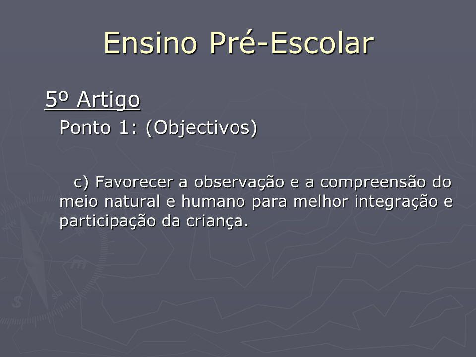 Ensino Pré-Escolar 5º Artigo Ponto 1: (Objectivos)