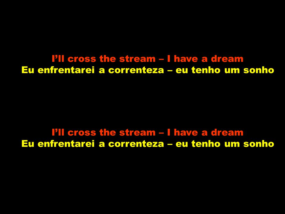 I'll cross the stream – I have a dream
