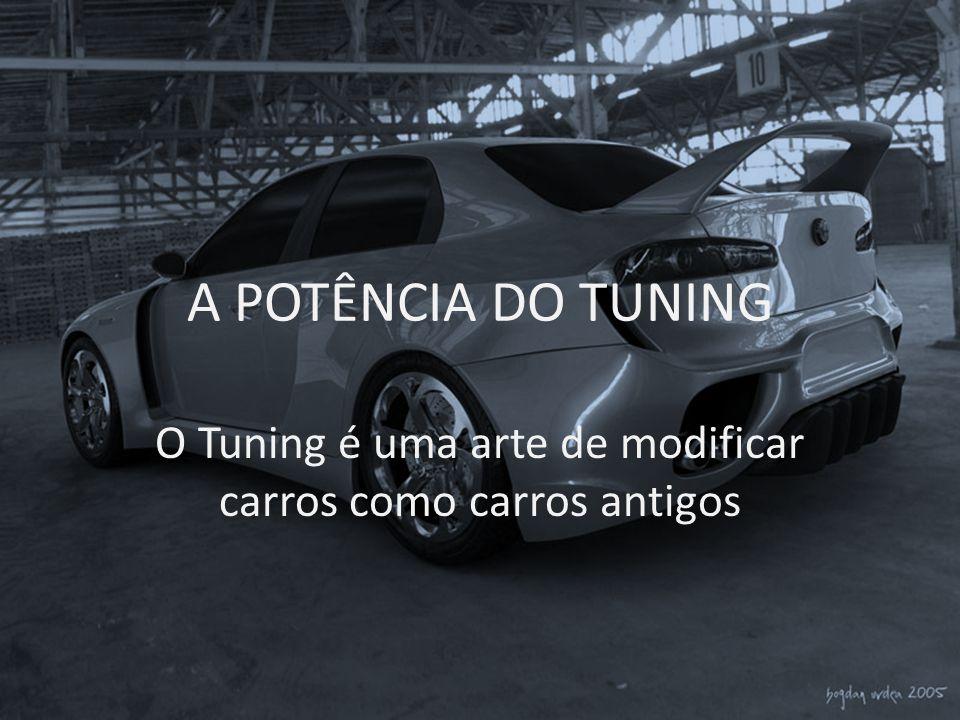 O Tuning é uma arte de modificar carros como carros antigos