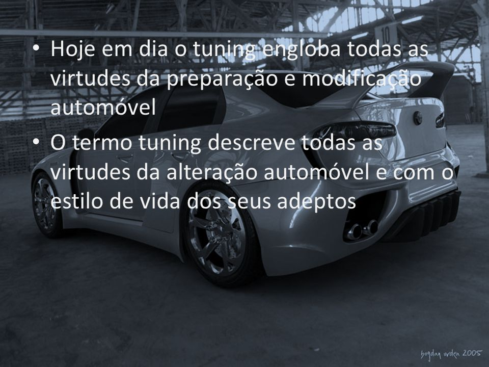Hoje em dia o tuning engloba todas as virtudes da preparação e modificação automóvel