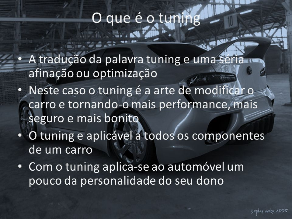 O que é o tuning A tradução da palavra tuning e uma séria afinação ou optimização.