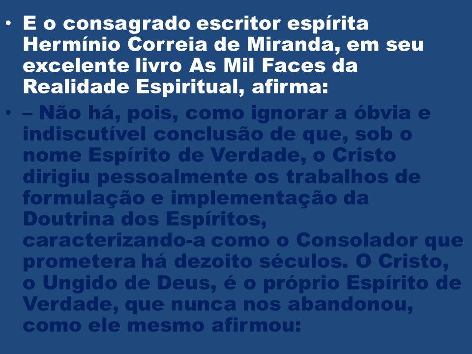 E o consagrado escritor espírita Hermínio Correia de Miranda, em seu excelente livro As Mil Faces da Realidade Espiritual, afirma: