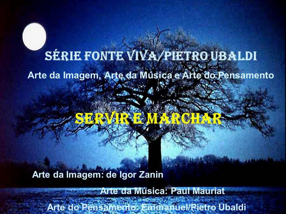 SERVIR E MARCHAR SÉRIE FONTE VIVA/PIETRO UBALDI