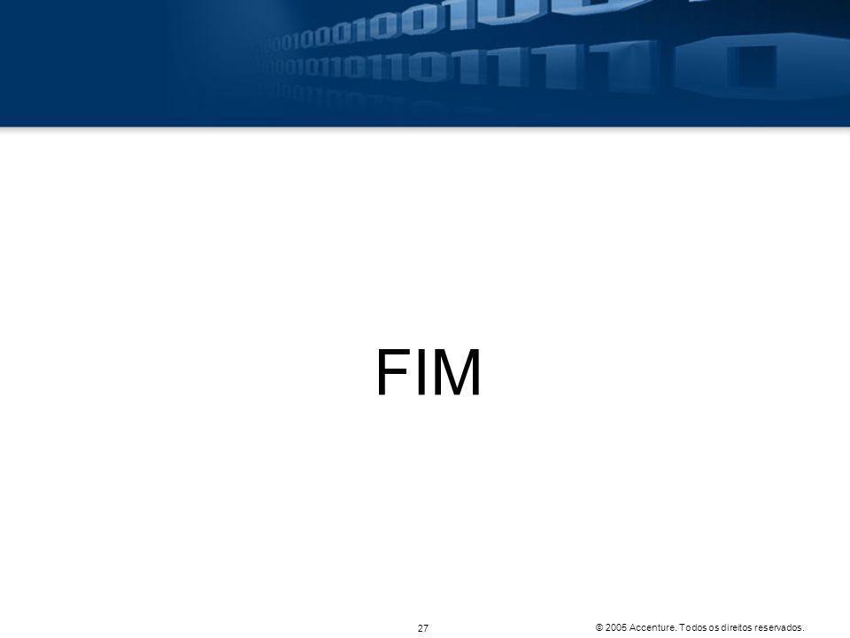 FIM © 2005 Accenture. Todos os direitos reservados.