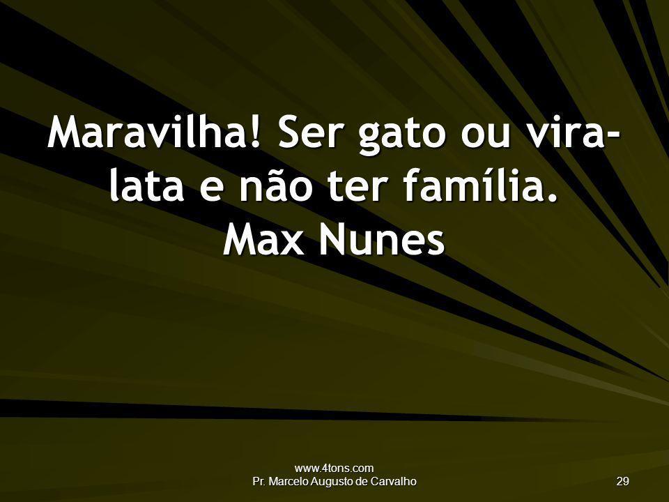 Maravilha! Ser gato ou vira-lata e não ter família. Max Nunes