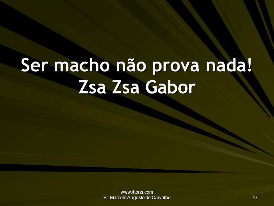 Ser macho não prova nada! Zsa Zsa Gabor