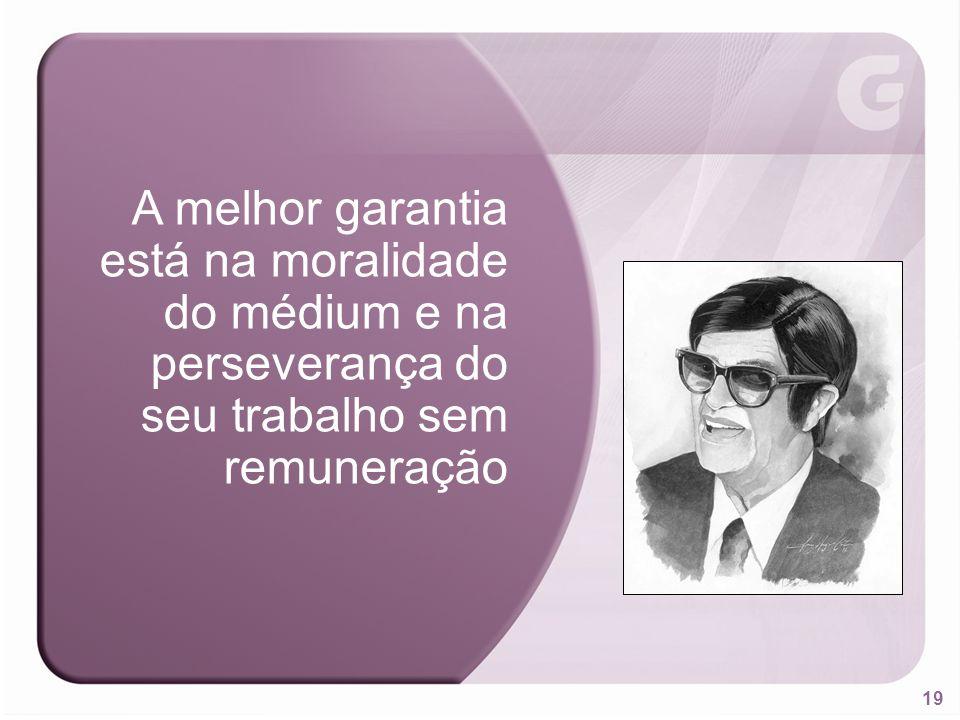 A melhor garantia está na moralidade do médium e na perseverança do seu trabalho sem remuneração