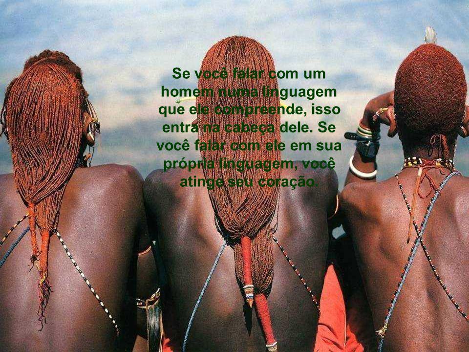 Se você falar com um homem numa linguagem que ele compreende, isso entra na cabeça dele.