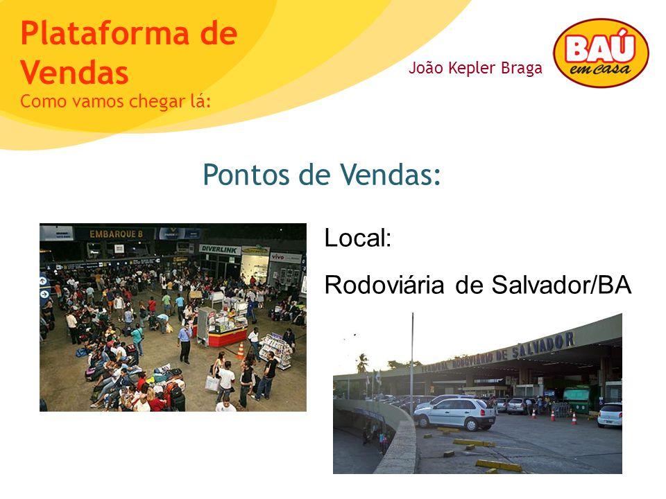 Pontos de Vendas: Local: Rodoviária de Salvador/BA