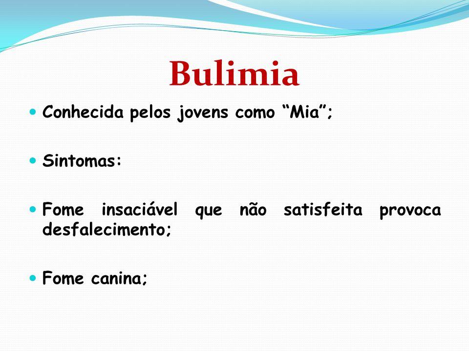 Bulimia Conhecida pelos jovens como Mia ; Sintomas: