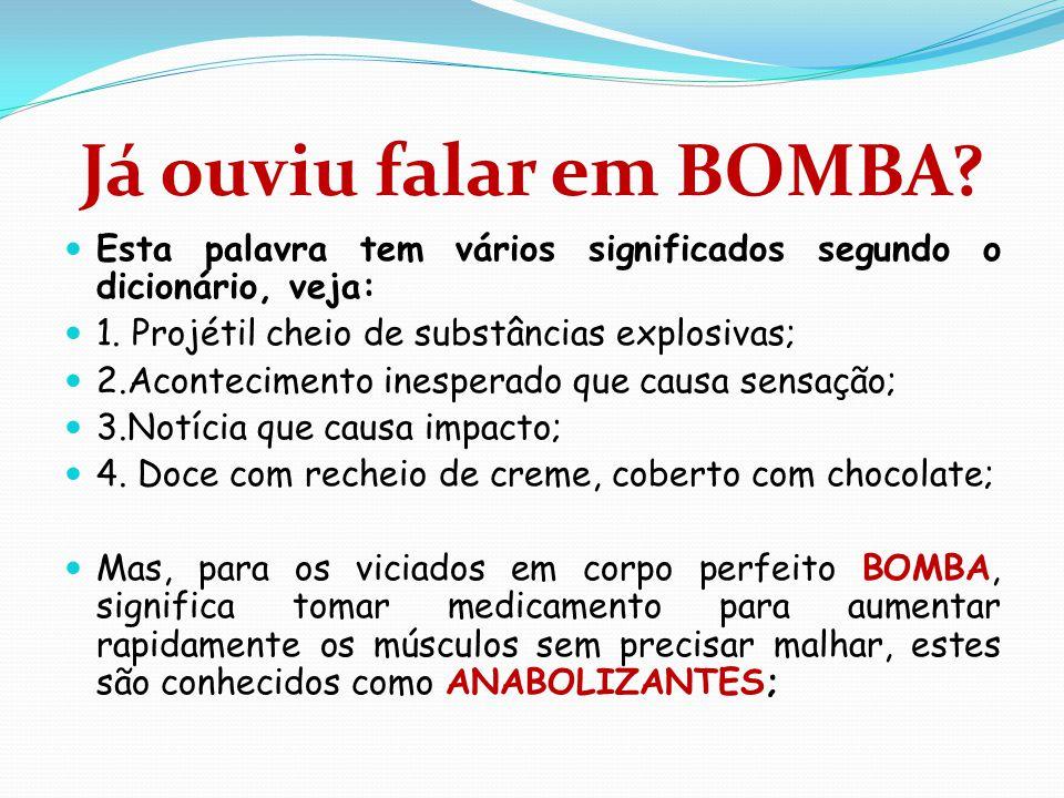 Já ouviu falar em BOMBA Esta palavra tem vários significados segundo o dicionário, veja: 1. Projétil cheio de substâncias explosivas;