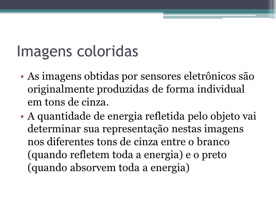 Imagens coloridas As imagens obtidas por sensores eletrônicos são originalmente produzidas de forma individual em tons de cinza.
