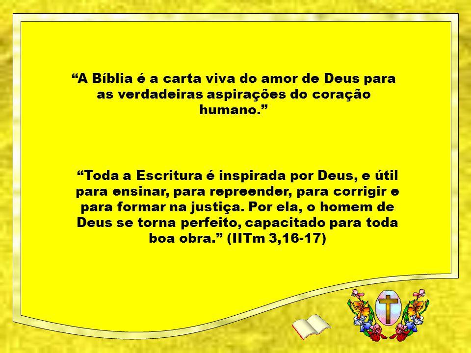 A Bíblia é a carta viva do amor de Deus para as verdadeiras aspirações do coração humano.