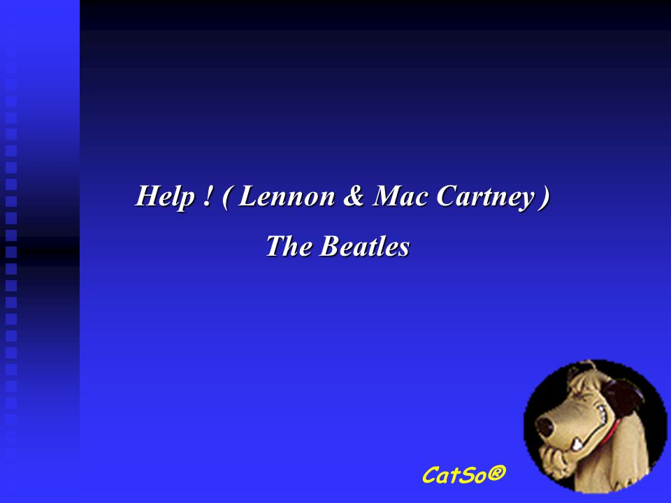 Help ! ( Lennon & Mac Cartney )