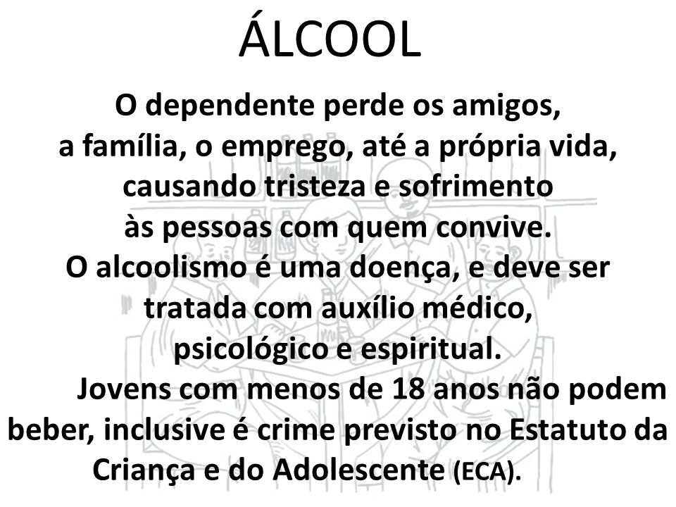 Álcool O dependente perde os amigos,