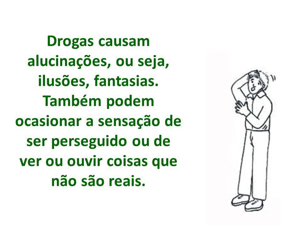 Drogas causam alucinações, ou seja, ilusões, fantasias