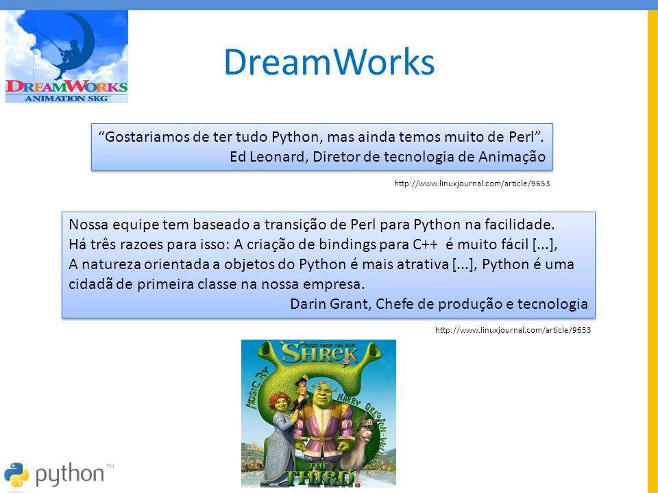 DreamWorks Gostariamos de ter tudo Python, mas ainda temos muito de Perl . Ed Leonard, Diretor de tecnologia de Animação.