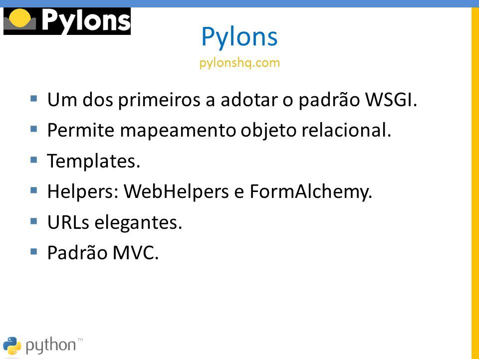 Pylons pylonshq.com Um dos primeiros a adotar o padrão WSGI.