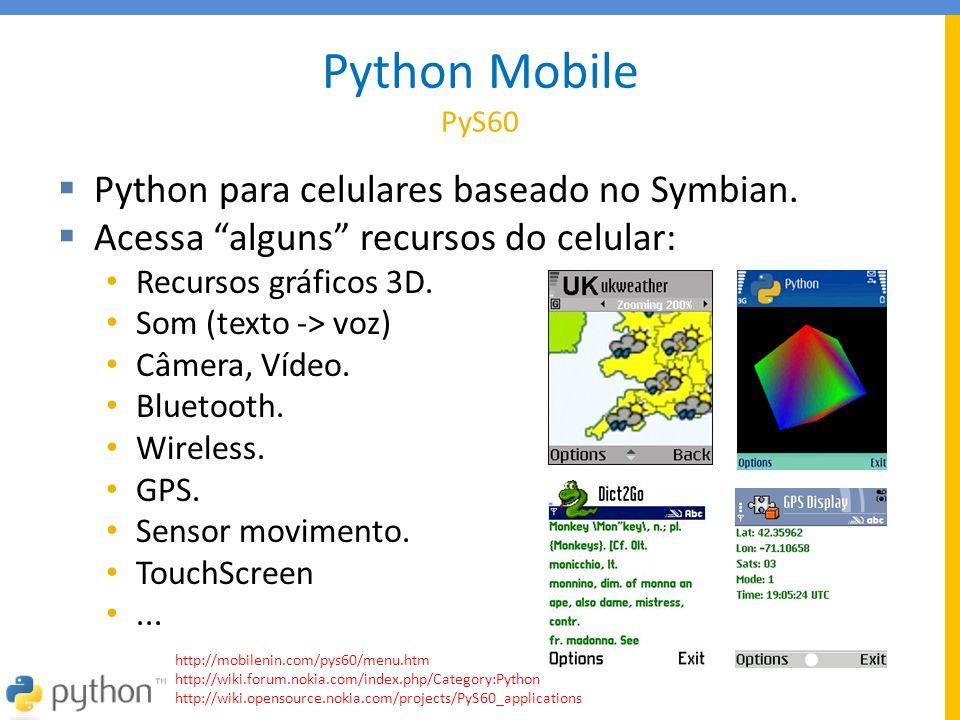 Python Mobile PyS60 Python para celulares baseado no Symbian.