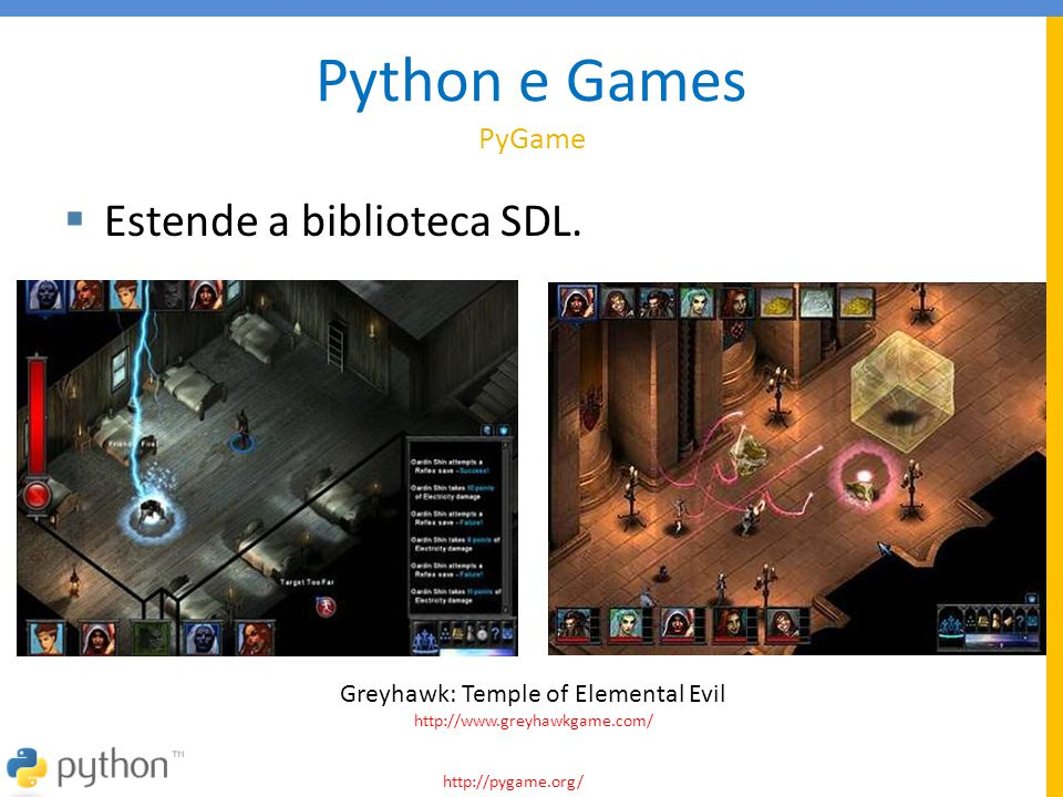 Python e Games PyGame Estende a biblioteca SDL.