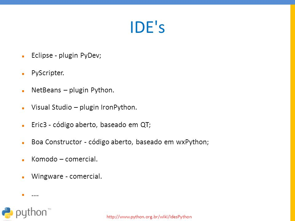 IDE s Eclipse - plugin PyDev; PyScripter. NetBeans – plugin Python.