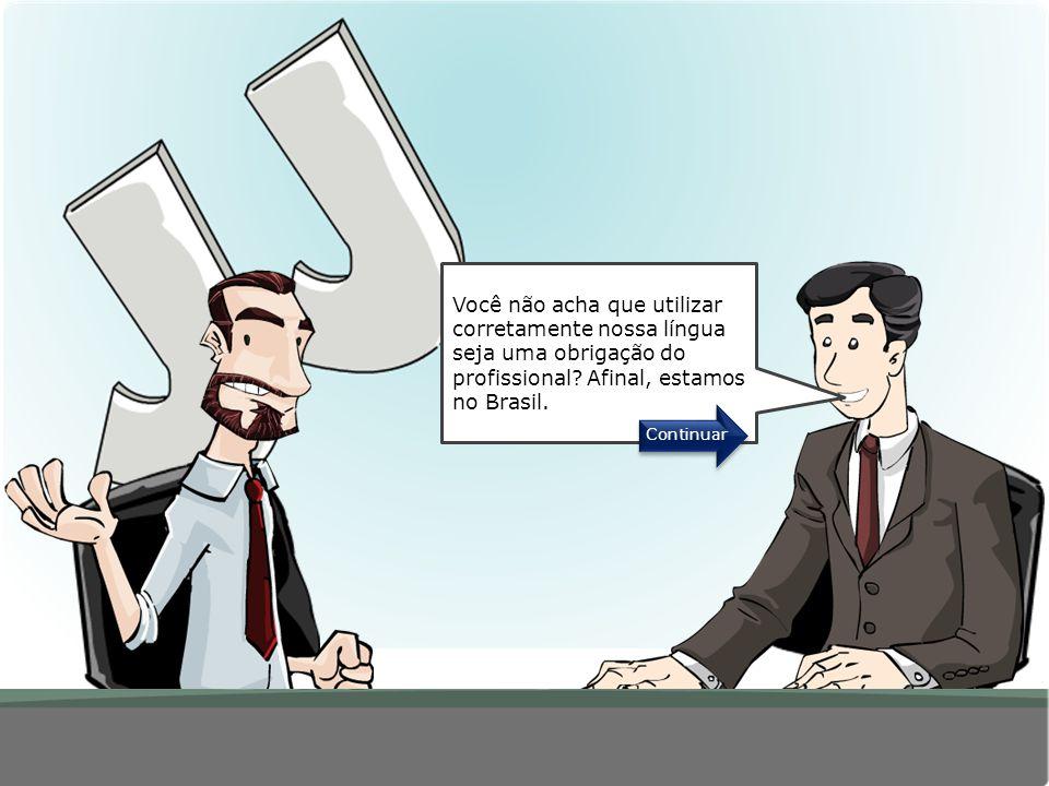 Você não acha que utilizar corretamente nossa língua seja uma obrigação do profissional Afinal, estamos no Brasil.