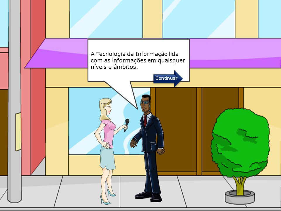 A Tecnologia da Informação lida com as informações em quaisquer níveis e âmbitos.