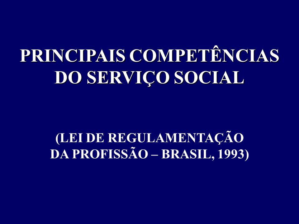PRINCIPAIS COMPETÊNCIAS DO SERVIÇO SOCIAL (LEI DE REGULAMENTAÇÃO