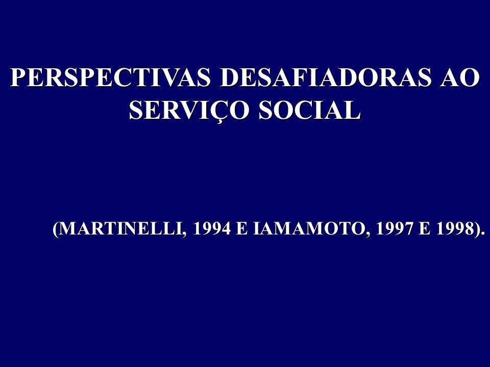 PERSPECTIVAS DESAFIADORAS AO SERVIÇO SOCIAL