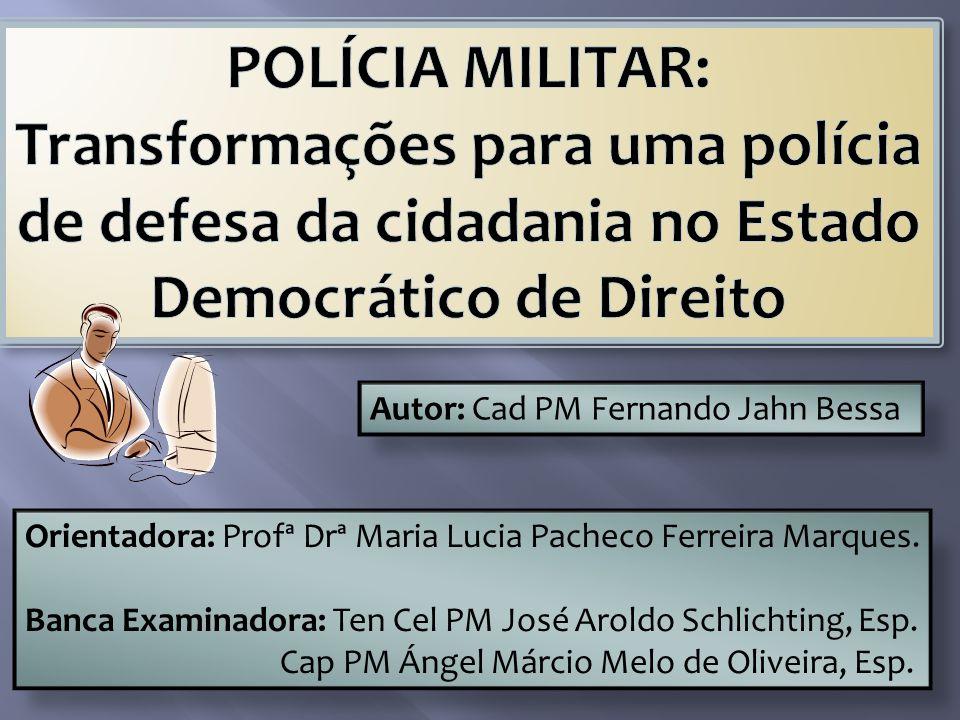 POLÍCIA MILITAR: Transformações para uma polícia de defesa da cidadania no Estado Democrático de Direito