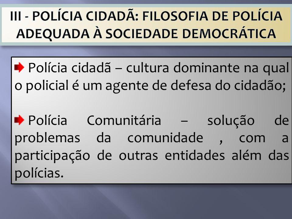 III - POLÍCIA CIDADÃ: FILOSOFIA DE POLÍCIA ADEQUADA À SOCIEDADE DEMOCRÁTICA