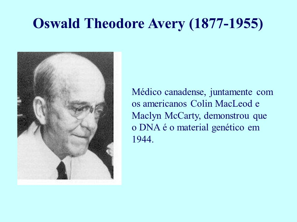 Oswald Theodore Avery (1877-1955)