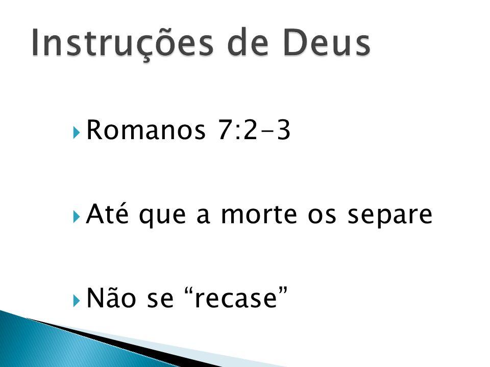 Instruções de Deus Romanos 7:2-3 Até que a morte os separe