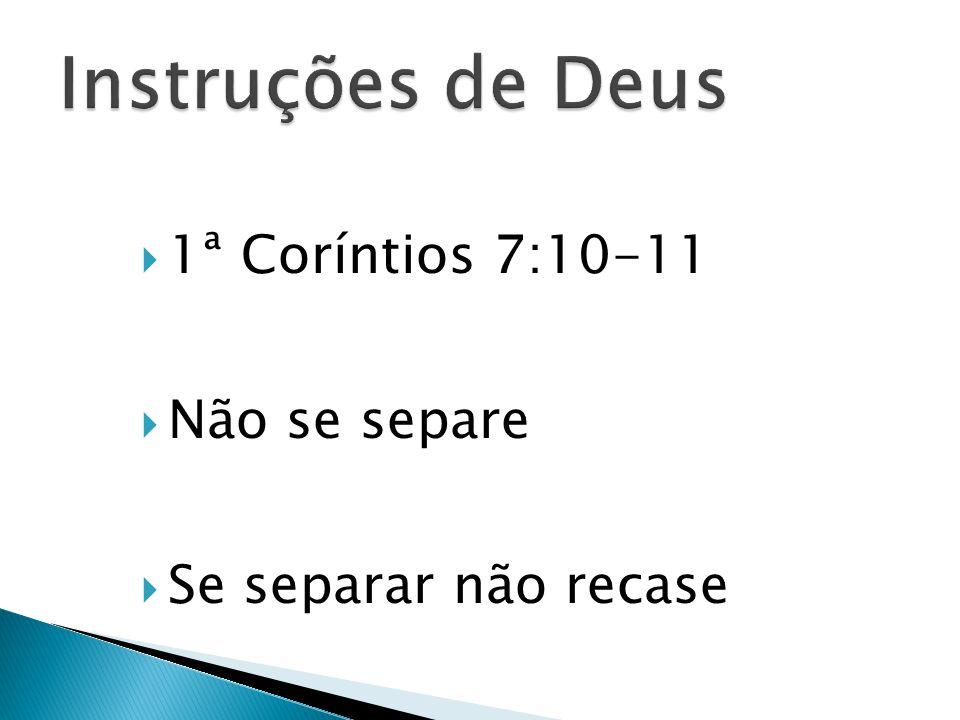 Instruções de Deus 1ª Coríntios 7:10-11 Não se separe
