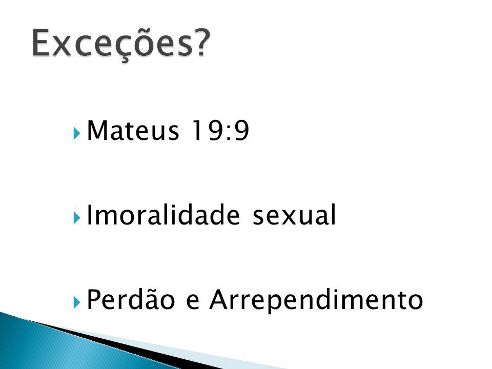 Exceções Mateus 19:9 Imoralidade sexual Perdão e Arrependimento