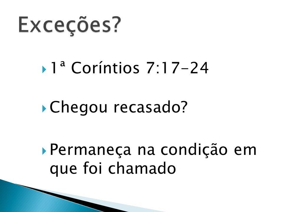 Exceções 1ª Coríntios 7:17-24 Chegou recasado