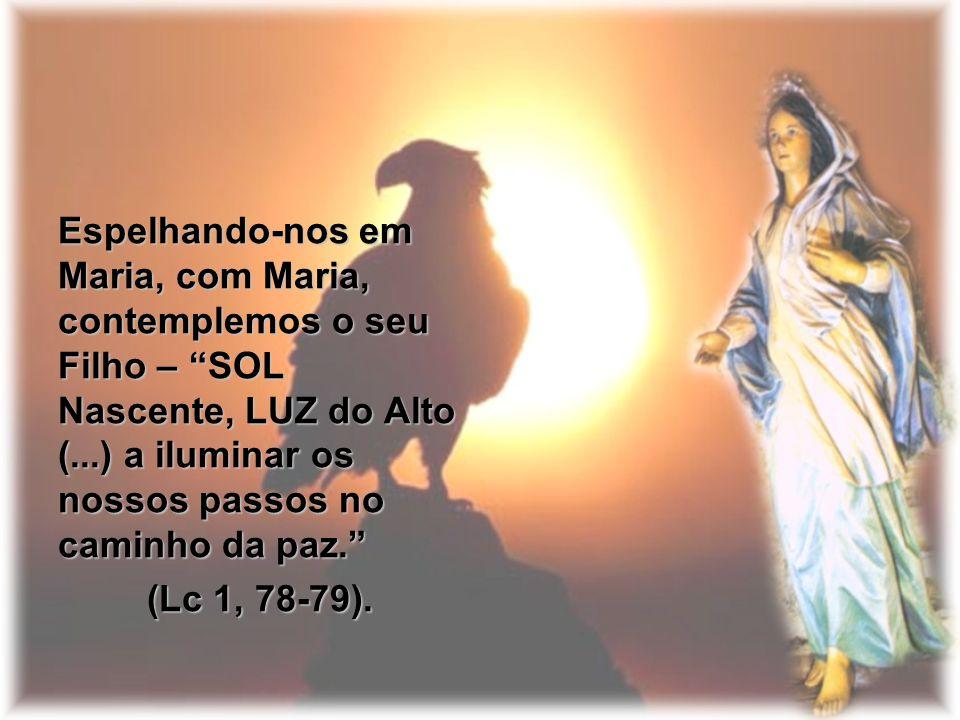 Espelhando-nos em Maria, com Maria, contemplemos o seu Filho – SOL Nascente, LUZ do Alto (...) a iluminar os nossos passos no caminho da paz.