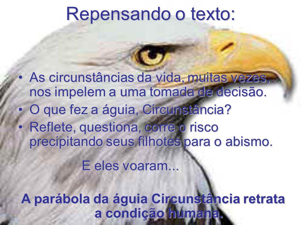 A parábola da águia Circunstância retrata a condição humana.
