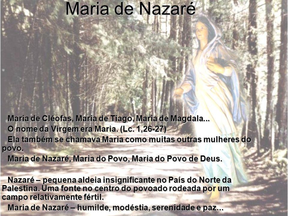 Maria de Nazaré Maria de Cléofas, Maria de Tiago, Maria de Magdala...