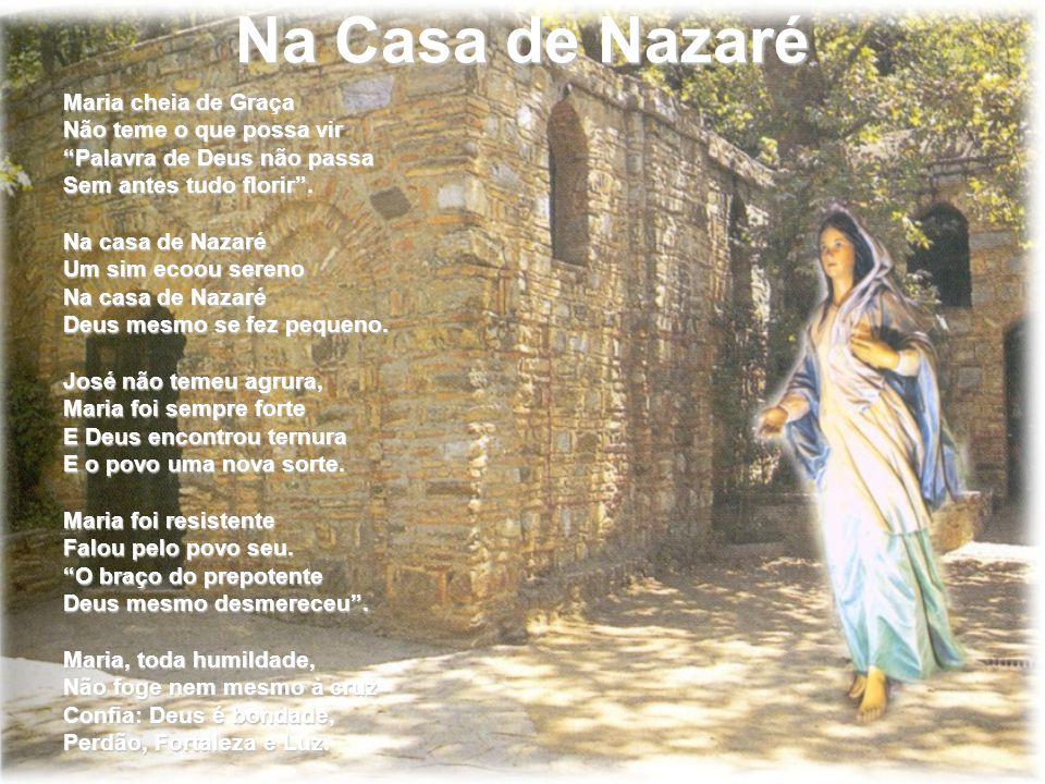 Na Casa de Nazaré Maria cheia de Graça Não teme o que possa vir