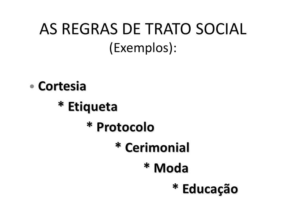 AS REGRAS DE TRATO SOCIAL (Exemplos):