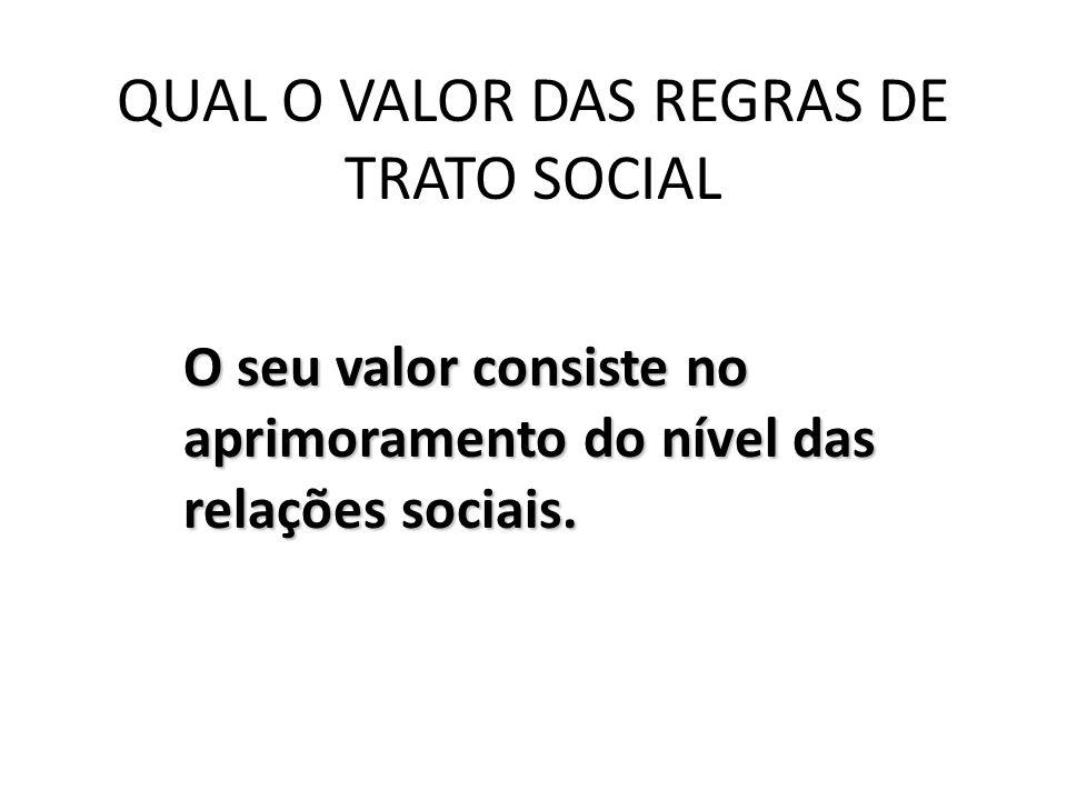QUAL O VALOR DAS REGRAS DE TRATO SOCIAL