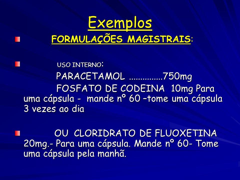 Exemplos FORMULAÇÕES MAGISTRAIS: USO INTERNO:
