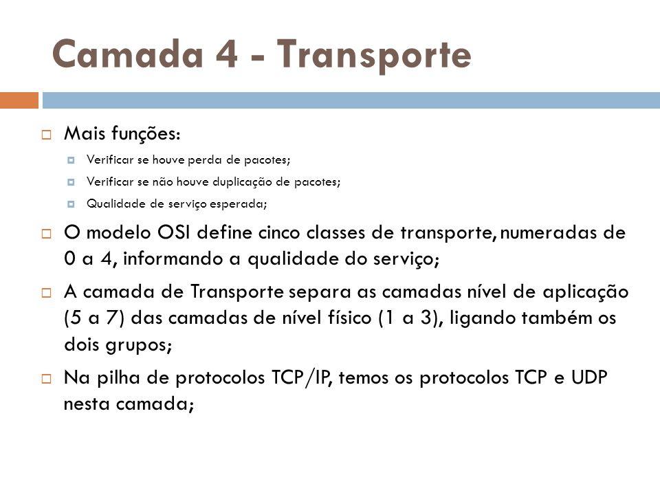 Camada 4 - Transporte Mais funções: