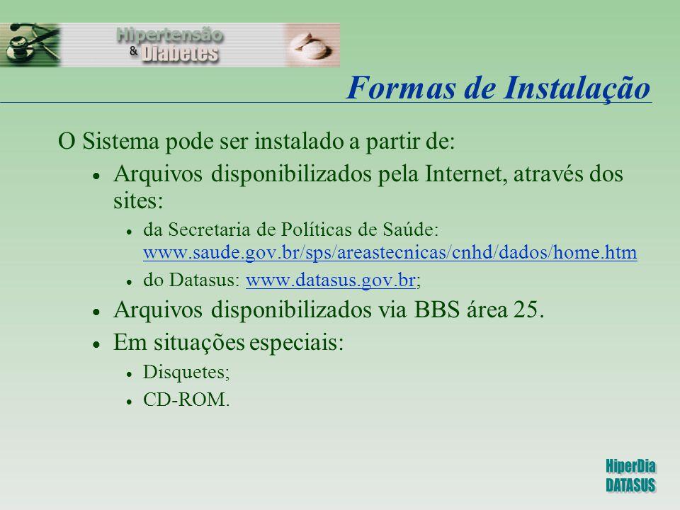 Formas de Instalação O Sistema pode ser instalado a partir de: